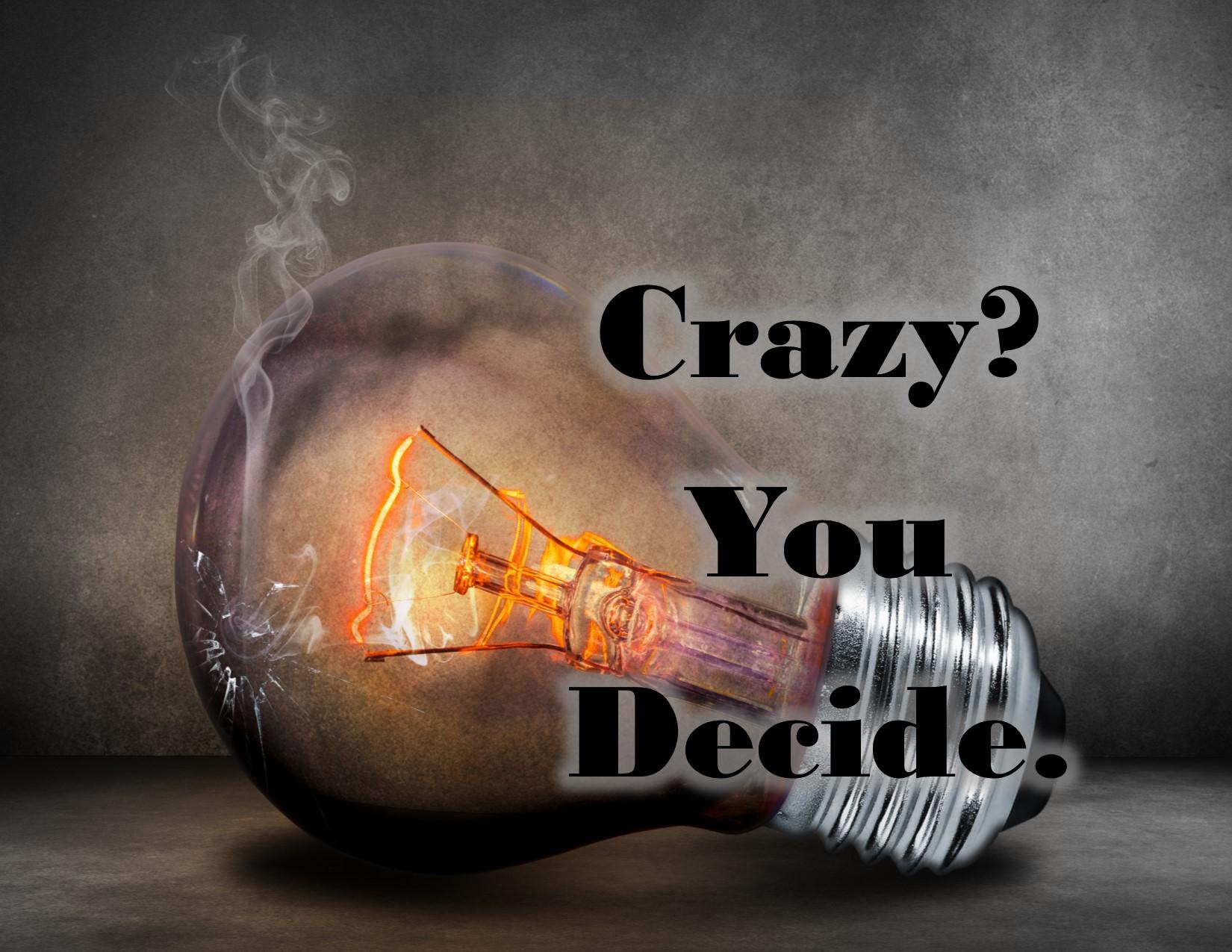 Crazy?  You Decide.